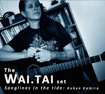 Robyn Kamira. The WAI.TAI Set. Songlines in the Tide.